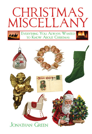 Christmas Miscellany: Everything You Always Wanted to Know About Christmas by Jonathan Green
