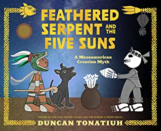Feathered Serpent and the Five Suns: A Mesoamerican Creation Myth by Duncan Tonatiuh