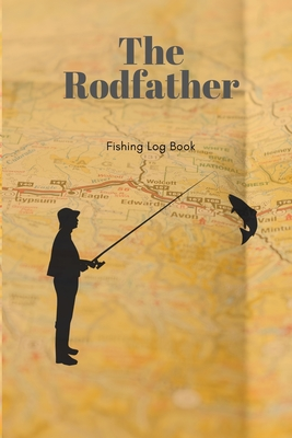 The Rodfather: Fishing log book: record all your fishing specifics, including date, hours, species, weather & location and picture of by B.