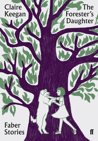 The Forester's Daughter by Claire Keegan