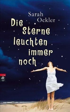 Die Sterne leuchten immer noch by Sarah Ockler, Bernadette Ott