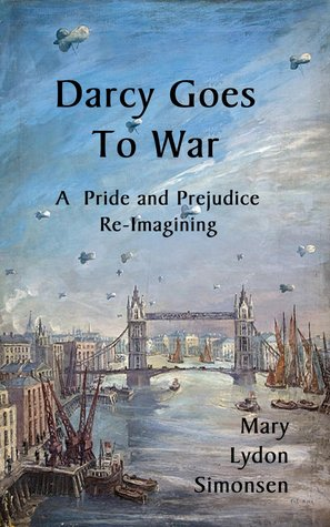 Darcy Goes to War: A Pride and Prejudice Re-Imagining by Mary Lydon Simonsen
