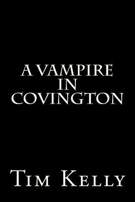 A Vampire in Covington by Tim Kelly