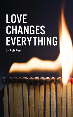 Love Changes Everything by Rob Fee