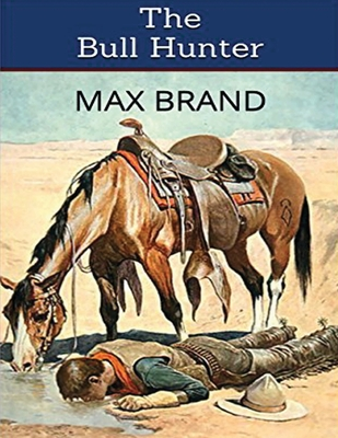 Bull Hunter (Annotated) by Max Brand