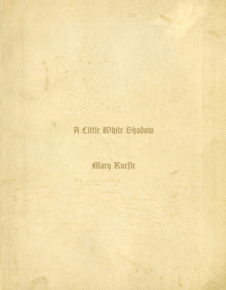 A Little White Shadow by Mary Ruefle