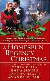 A Homespun Regency Christmas by Emma Jensen, Sandra Heath, Carla Kelly, Amanda McCabe