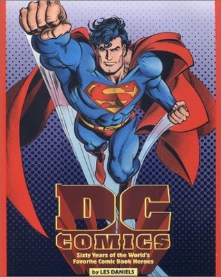 DC Comics: Sixty Years of the World's Favorite Comic Book Heroes by Jenette Kahn, Les Daniels