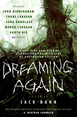 Dreaming Again: Thirty-Five New Stories Celebrating the Wild Side of Australian Fiction by Jack Dann