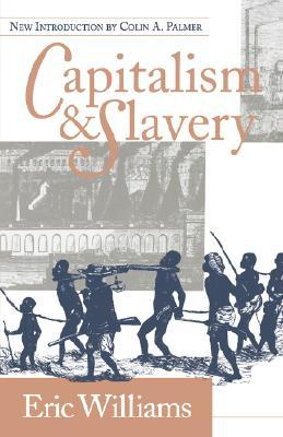 Capitalism & Slavery by Eric Williams, Colin A. Palmer