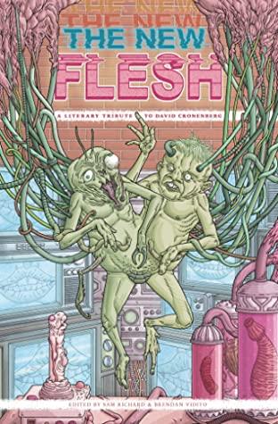 The New Flesh: A Literary Tribute to David Cronenberg by Kathe Koja, Brendan Vidito, Sam Richard