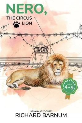 Nero, The Circus Lion: His Many Adventures: Kneetime Animal Stories (Volume 13) by Richard Barnum