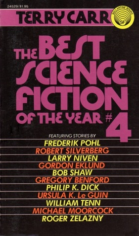 The Best Science Fiction of the Year 4 by William Tenn, Frederik Pohl, Michael Moorcock, Philip K. Dick, Gordon Eklund, Ursula K. Le Guin, Gregory Benford, Bob Shaw, Robert Silverberg, Terry Carr, Roger Zelazny, Larry Niven, Charles N. Brown