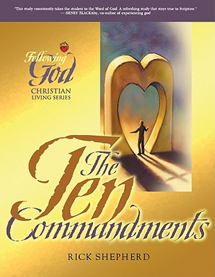 Following God Ten Commandments: The Heart of God for Every Person and Every Relationship by Richard Shepherd