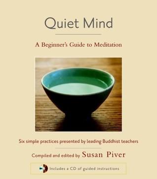 Quiet Mind: A Beginner's Guide to Meditation by Sakyong Mipham, Sharon Salzberg, Tulku Thondup, Susan Piver, Larry Rosenberg