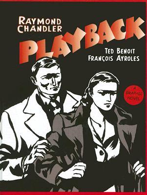 Playback: A Graphic Novel by François Ayroles, Ted Benoît, Raymond Chandler