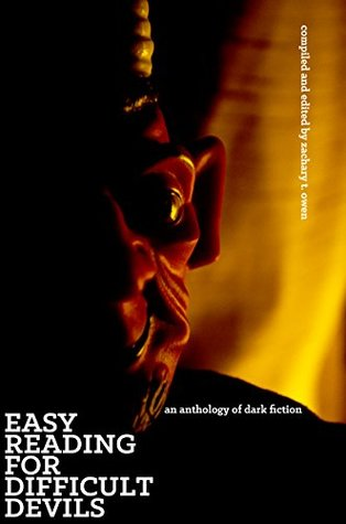 Easy Reading for Difficult Devils: An Anthology of Dark Fiction by Jeremy Terry, Kevin Sweeney, Jack London, Zachary T. Owen, C.V. Hunt, Bram Stoker, Aurelio Rico Lopez III, Edgar Allan Poe, Edward Martin III