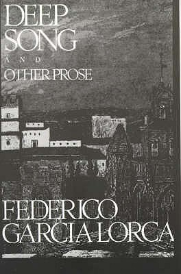 Deep Song And Other Prose by Christopher Maurer, Federico García Lorca