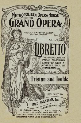 Tristan and Isolde: Libretto, German and English Text by Wilhelm Richard Wagner
