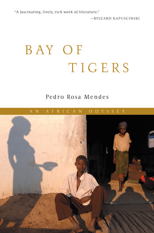 Bay of Tigers: An African Odyssey by Pedro Rosa Mendes