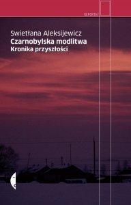 Czarnobylska modlitwa. Kronika przyszłości by Svetlana Alexievich, Jerzy Czech