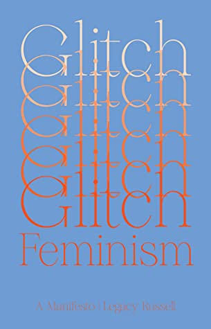 Glitch Feminism: A Manifesto by Legacy Russell