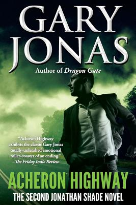 Acheron Highway: The Second Jonathan Shade Novel by Gary Jonas