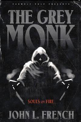 The Grey Monk: Souls on Fire by John L. French