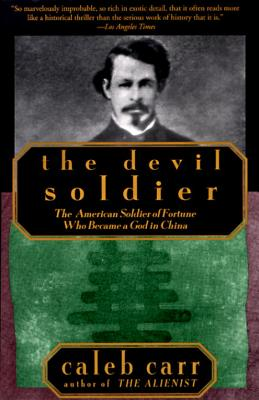 The Devil Soldier: The American Soldier of Fortune Who Became a God in China by Caleb Carr
