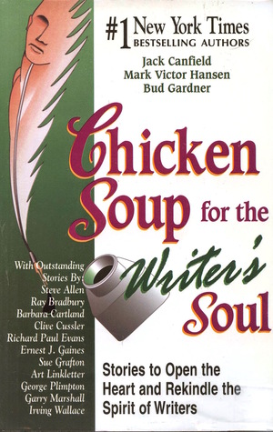 Chicken Soup for the Writer's Soul: Stories to Open the Heart and Rekindle the Spirit of Writers (Chicken Soup for the Soul) by Jack Canfield, Elizabeth Engstrom, Mark Victor Hansen