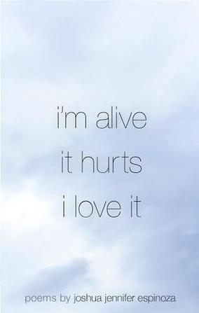 i'm alive / it hurts / i love it by Joshua Jennifer Espinoza