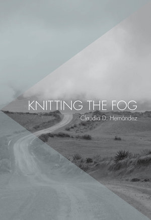Knitting the Fog by Claudia D. Hernández