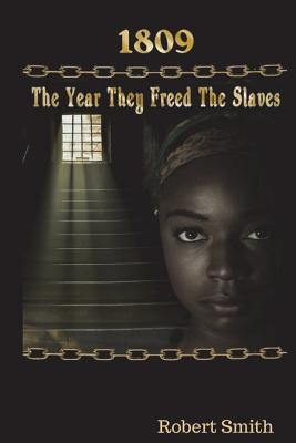 1809; The Year They Freed the Slaves by Robert Smith