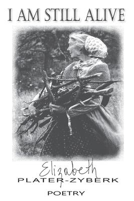 I Am Still Alive: Poetry by Elizabeth Plater-Zyberk