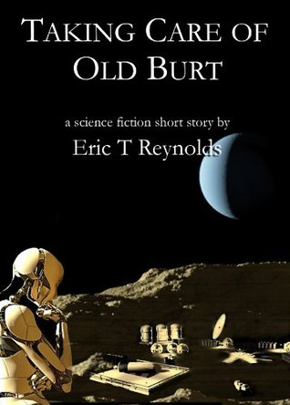 Taking Care of Old Burt (Hadley Rille Short Stories and Novelettes) by Eric T. Reynolds