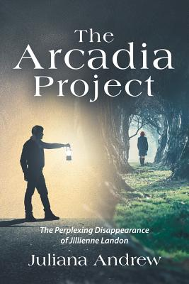 The Arcadia Project: The Perplexing Disappearance of Jillienne Landon by Juliana Andrew