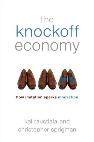 The Knockoff Economy:How Imitation Sparks Innovation by Kal Raustiala, Christopher Sprigman
