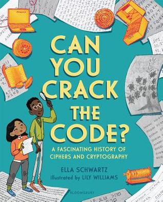 Can You Crack the Code?: A Fascinating History of Ciphers and Cryptography by Ella Schwartz