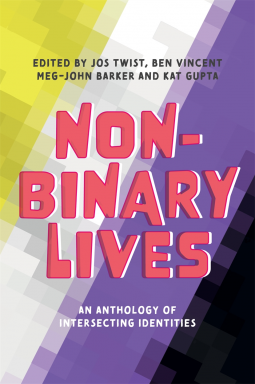 Non-Binary Lives: An Anthology of Intersecting Identities by Jos Twist, Kat Gupta, Meg-John Barker, Ben Vincent
