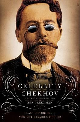Celebrity Chekhov: Stories by Anton Chekhov by Constance Garnett, Ben Greenman