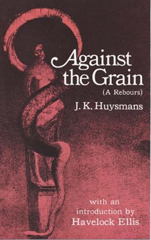Against the Grain (À rebours) by Joris-Karl Huysmans, H. Havelock Ellis