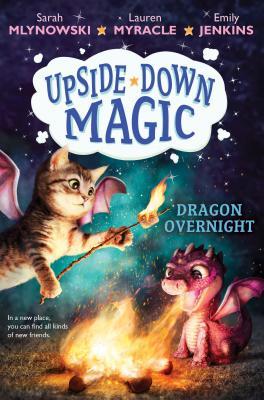 Dragon Overnight (Upside-Down Magic #4), Volume 4 by Emily Jenkins, Sarah Mlynowski, Lauren Myracle