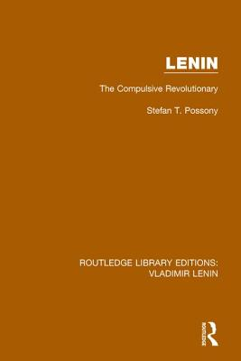 Lenin: The Compulsive Revolutionary by Stefan T. Possony