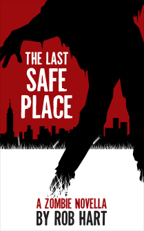The Last Safe Place: A Zombie Novella by Rob Hart