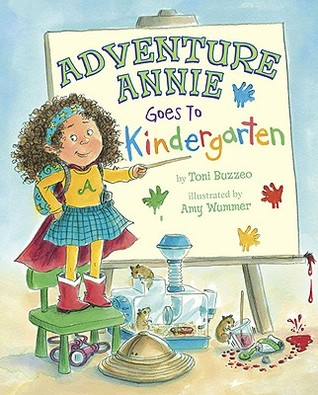 Adventure Annie Goes to Kindergarten by Amy Wummer, Toni Buzzeo