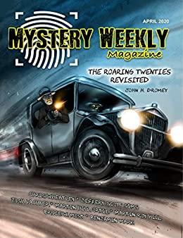 Mystery Weekly Magazine: April 2020 by John H. Dromey, Martin Roy Hill, Chris Wheatley, Jeffery Scott Sims, Bruce W. Most, Josh Pachter, Kerry Carter, Martin Hill Ortiz, Benjamin Mark