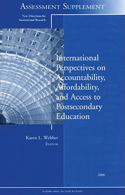 International Perspectives on Accountability, Affordability, and Access to Postsecondary Education: New Directions for Institutional Research, Assessm by Ir, Webber