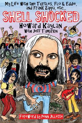 Shell Shocked: My Life with the Turtles Flo and Eddie and Frank Zappa Etc. by Howard Kaylan