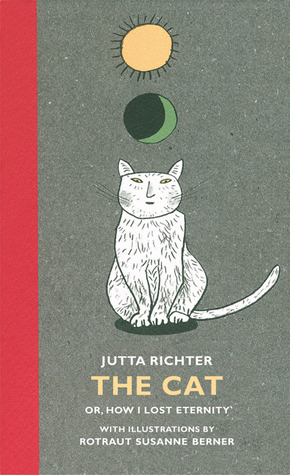 The Cat: Or, How I Lost Eternity by Anna Brailovsky, Rotraut Susanne Berner, Jutta Richter