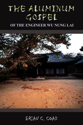 The Aluminum Gospel: Of the Engineer Wu Nung Lai by Brian C. Coad